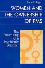 Women and the Ownership of PMS:  The Structuring of a Psychiatric Disorder