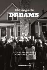 Renegade Dreams: Living through Injury in Gangland Chicago
