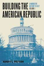 Building the American Republic, Volume 1 – A Narrative History to 1877