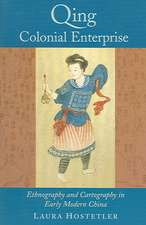 Qing Colonial Enterprise – Ethnography and Cartography in Early Modern China