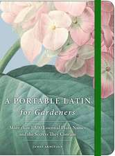 A Portable Latin for Gardeners: More than 1,500 Essential Plant Names and the Secrets They Contain