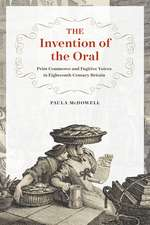Invention of the Oral – Print Commerce and Fugitive Voices in Eighteenth–Century Britain
