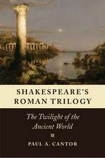 Shakespeare's Roman Trilogy: The Twilight of the Ancient World