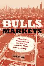 Bulls Markets – Chicago′s Basketball Business and the New Inequality