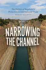 Narrowing the Channel: The Politics of Regulatory Protection in International Trade