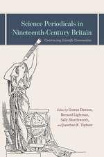 Science Periodicals in Nineteenth-Century Britain: Constructing Scientific Communities