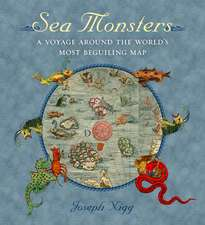Sea Monsters: A Voyage around the World's Most Beguiling Map