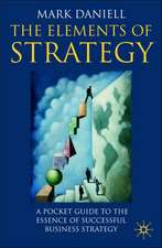 The Elements of Strategy: A Pocket Guide to the Essence of Successful Business Strategy