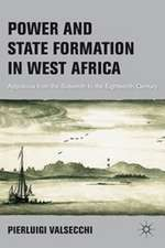 Power and State Formation in West Africa: Appolonia from the Sixteenth to the Eighteenth Century