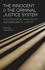 The Innocent and the Criminal Justice System: A Sociological Analysis of Miscarriages of Justice