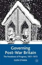 Governing Post-War Britain: The Paradoxes of Progress, 1951-1973