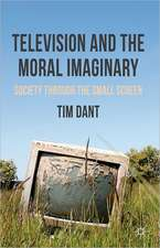 Television and the Moral Imaginary: Society through the Small Screen