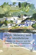 Myth, Memory and the Middlebrow: Priestley, du Maurier and the Symbolic Form of Englishness