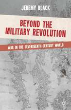 Beyond the Military Revolution: War in the Seventeenth Century World
