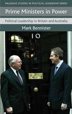 Prime Ministers in Power: Political Leadership in Britain and Australia