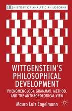 Wittgenstein's Philosophical Development: Phenomenology, Grammar, Method, and the Anthropological View