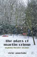 The Plays of Martin Crimp: Making Theatre Strange