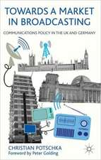 Towards a Market in Broadcasting: Communications Policy in the UK and Germany