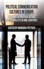 Political Communication Cultures in Western Europe: Attitudes of Political Actors and Journalists in Nine Countries