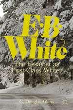 E. B. White: The Essayist as First-Class Writer