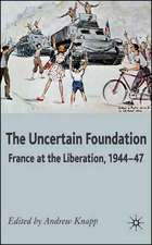 The Uncertain Foundation: France at the Liberation 1944-47