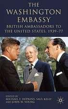 The Washington Embassy: British Ambassadors to the United States, 1939–77