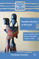 """""""Neoliberalization"""" as Betrayal: State, Feminism, and a Women's Education Program in India"""