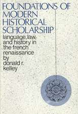 Foundations of Modern Historical Scholarship – Language, Law, and History in the French Renaissance