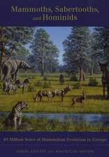 Mammoths, Sabertooths and Hominids – 65 million Years of Mammalian Evolution in Europe