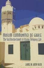 Muslim Communities of Grace – The Sufi Brotherhoods in Islamic Religious Life