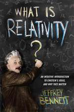 What Is Relativity? – An Intuitive Introduction to Einstein′s Ideas and Why They Matter