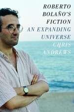 Roberto Bolaño`s Fiction – An Expanding Universe