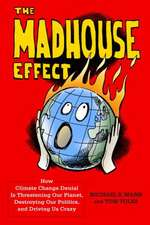 The Madhouse Effect – How Climate Change Denial Is Threatening Our Planet, Destroying Our Politics, and Driving Us Crazy