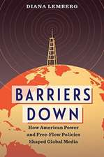 Barriers Down – How American Power and Free–Flow Policies Shaped Global Media
