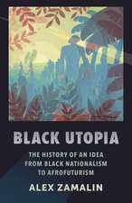 Black Utopia – The History of an Idea from Black Nationalism to Afrofuturism