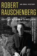 Robert Rauschenberg – An Oral History