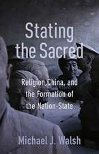 Stating the Sacred – Religion, China, and the Formation of the Nation–State