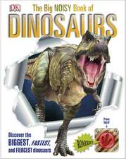 The Big Noisy Book of Dinosaurs: Discover the Biggest, Fastest, and Fiercest Dinosaurs