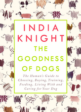 The Goodness of Dogs: The Human's Guide to Choosing, Buying, Training, Feeding, Living With and Caring For Your Dog
