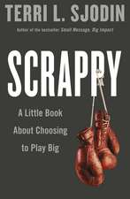 Scrappy: A Little Book about Choosing to Play Big