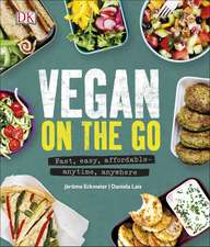 Vegan on the Go: Fast, easy, affordable—anytime, anywhere
