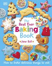 The Best Ever Baking Book: How to Bake Delicious Things to Eat