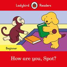 How are you, Spot? - Ladybird Readers Beginner Level