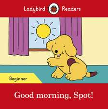 Good morning, Spot! – Ladybird Readers Beginner Level