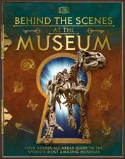 Behind the Scenes at the Museum: Discover the World's Greatest Secrets and Treasures