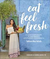 Eat Feel Fresh: A Contemporary Plant-based Ayurvedic Cookbook