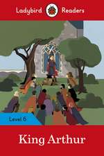 King Arthur - Ladybird Readers Level 6