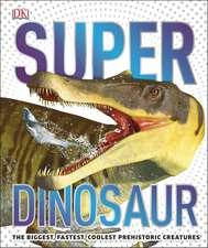 SuperDinosaur: The Biggest, Fastest, Deadliest Dinosaurs on the Planet