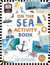 Little Travellers On the Sea: Packed with puzzles, doodles, stickers, quizzes, and lots more