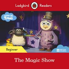 Ladybird Readers Beginner Level - Timmy Time: The Magic Show (ELT Graded Reader)